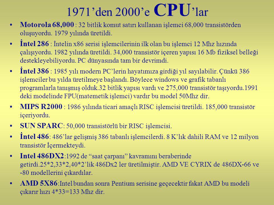 1971'den 2000'e CPU 'lar Motorola 68,000 : 32 bitlik komut satırı kullanan işlemci 68,000 transistörden oluşuyordu.