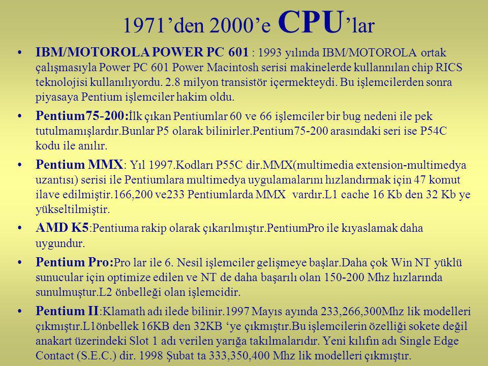 1971'den 2000'e CPU 'lar IBM/MOTOROLA POWER PC 601 : 1993 yılında IBM/MOTOROLA ortak çalışmasıyla Power PC 601 Power Macintosh serisi makinelerde kullannılan chip RICS teknolojisi kullanılıyordu.
