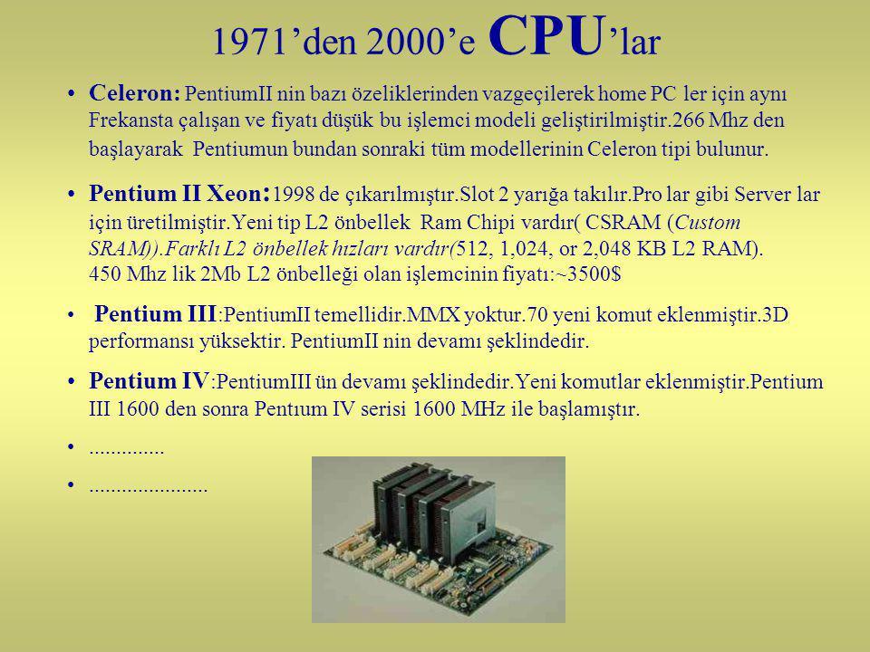 1971'den 2000'e CPU 'lar Celeron: PentiumII nin bazı özeliklerinden vazgeçilerek home PC ler için aynı Frekansta çalışan ve fiyatı düşük bu işlemci modeli geliştirilmiştir.266 Mhz den başlayarak Pentiumun bundan sonraki tüm modellerinin Celeron tipi bulunur.