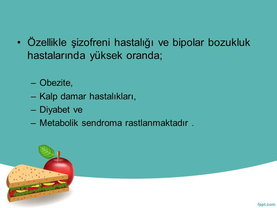 Özellikle şizofreni hastalığı ve bipolar bozukluk hastalarında yüksek oranda; –Obezite, –Kalp damar hastalıkları, –Diyabet ve –Metabolik sendroma rast