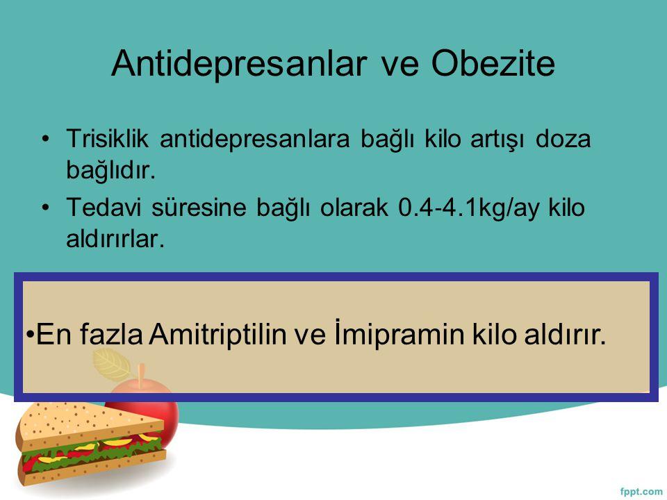 Antidepresanlar ve Obezite Trisiklik antidepresanlara bağlı kilo artışı doza bağlıdır. Tedavi süresine bağlı olarak 0.4 ‐ 4.1kg/ay kilo aldırırlar. En