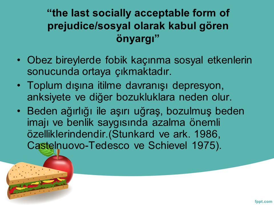 """""""the last socially acceptable form of prejudice/sosyal olarak kabul gören önyargı"""" Obez bireylerde fobik kaçınma sosyal etkenlerin sonucunda ortaya çı"""