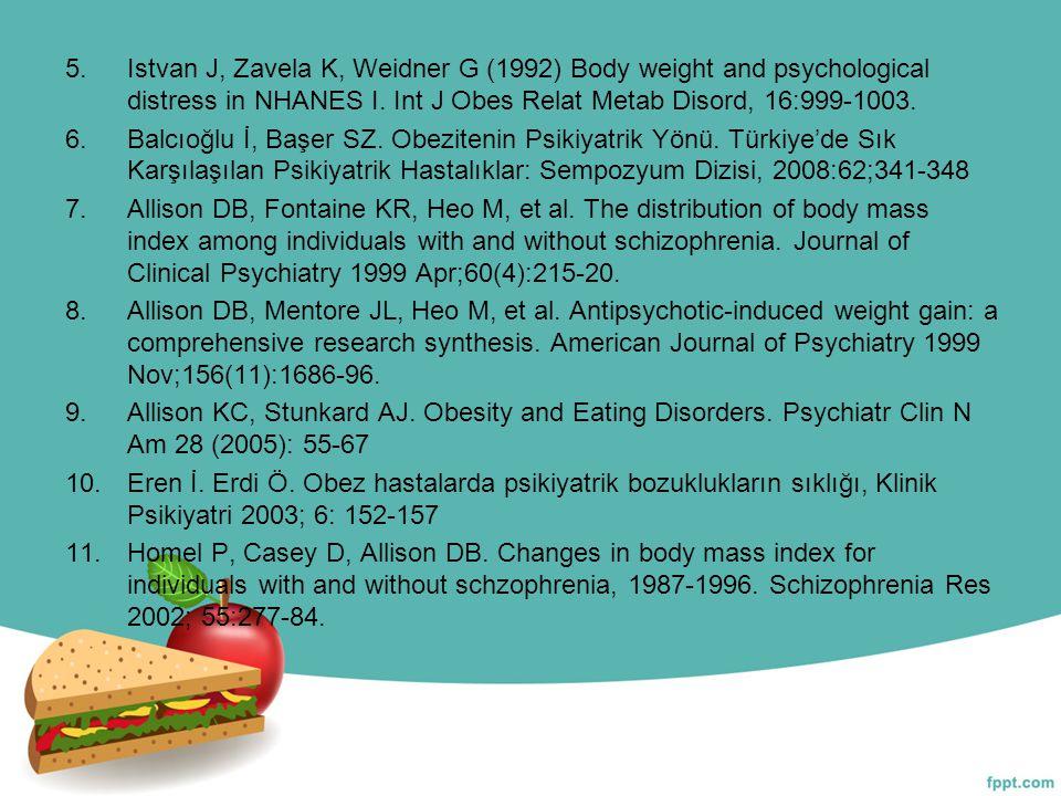 5.Istvan J, Zavela K, Weidner G (1992) Body weight and psychological distress in NHANES I. Int J Obes Relat Metab Disord, 16:999-1003. 6.Balcıoğlu İ,