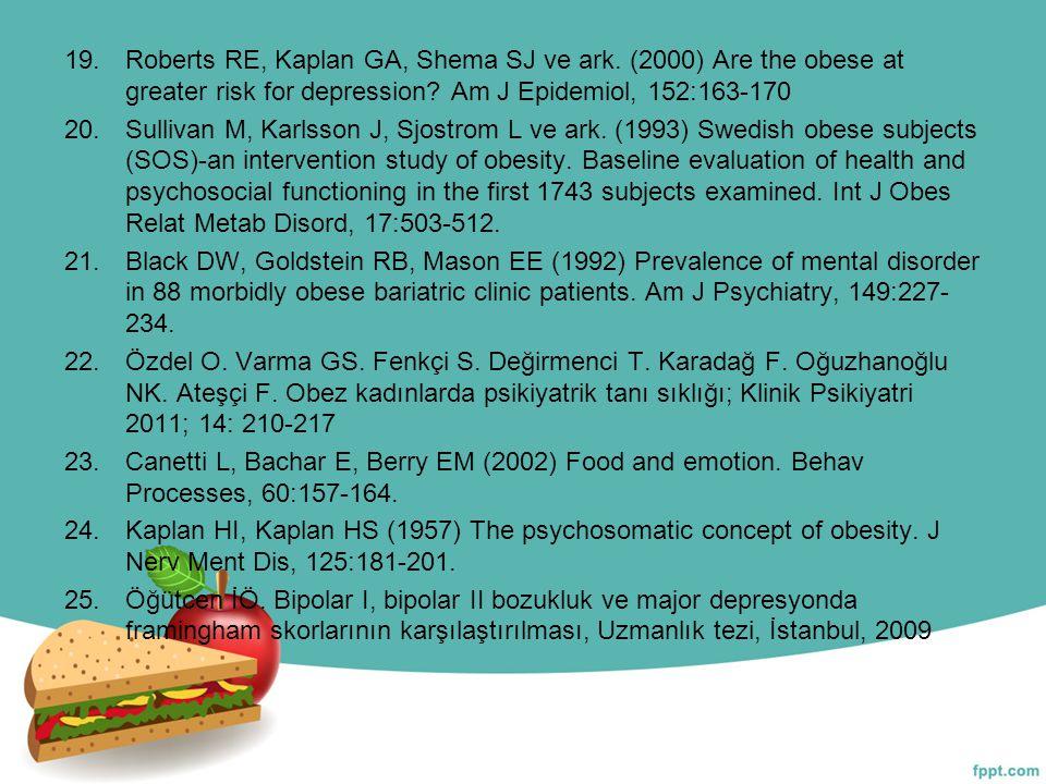 19.Roberts RE, Kaplan GA, Shema SJ ve ark. (2000) Are the obese at greater risk for depression? Am J Epidemiol, 152:163-170 20.Sullivan M, Karlsson J,