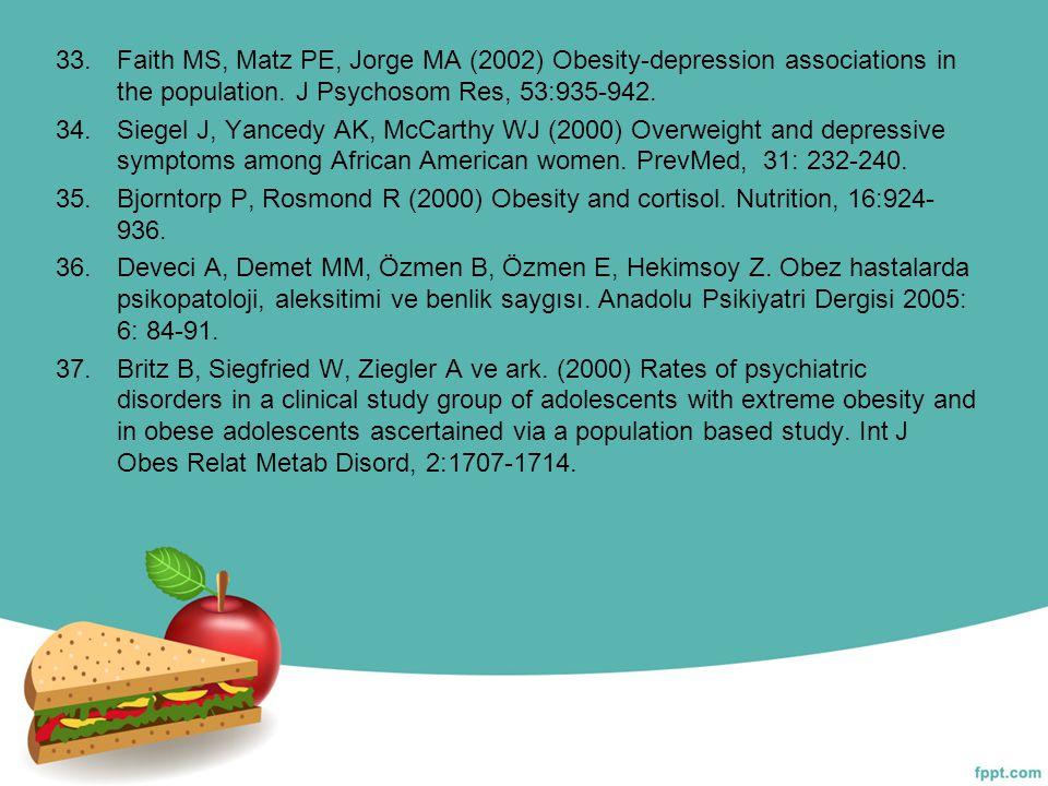 33.Faith MS, Matz PE, Jorge MA (2002) Obesity-depression associations in the population. J Psychosom Res, 53:935-942. 34.Siegel J, Yancedy AK, McCarth