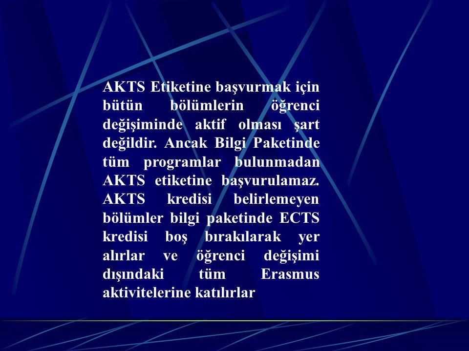 AKTS Etiketine başvurmak için bütün bölümlerin öğrenci değişiminde aktif olması şart değildir. Ancak Bilgi Paketinde tüm programlar bulunmadan AKTS et