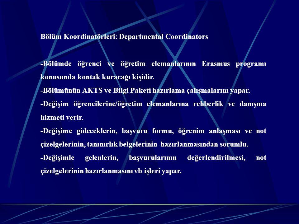 Bölüm Koordinatörleri: Departmental Coordinators -Bölümde öğrenci ve öğretim elemanlarının Erasmus programı konusunda kontak kuracağı kişidir. -Bölümü