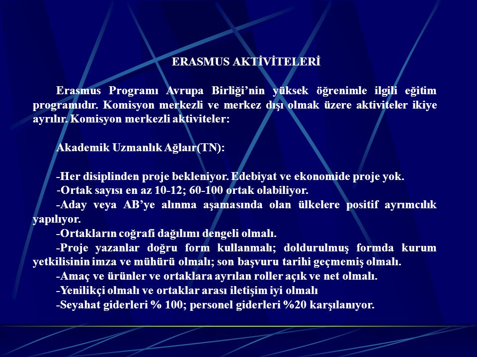 ERASMUS AKTİVİTELERİ Erasmus Programı Avrupa Birliği'nin yüksek öğrenimle ilgili eğitim programıdır. Komisyon merkezli ve merkez dışı olmak üzere akti