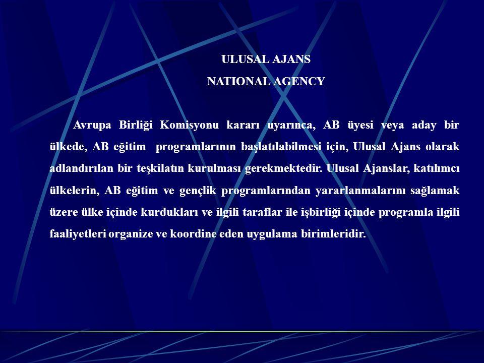 ULUSAL AJANS NATIONAL AGENCY Avrupa Birliği Komisyonu kararı uyarınca, AB üyesi veya aday bir ülkede, AB eğitim programlarının başlatılabilmesi için,
