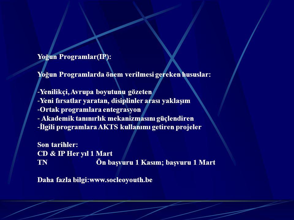 Yoğun Programlar(IP): Yoğun Programlarda önem verilmesi gereken hususlar: -Yenilikçi, Avrupa boyutunu gözeten -Yeni fırsatlar yaratan, disiplinler ara