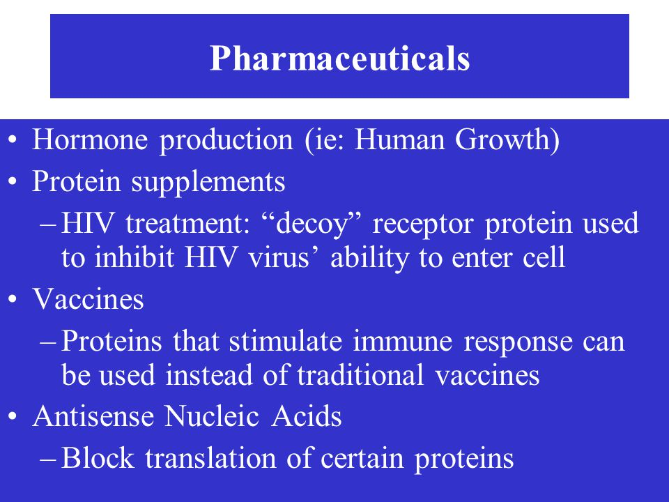 "Pharmaceuticals Hormone production (ie: Human Growth) Protein supplements –HIV treatment: ""decoy"" receptor protein used to inhibit HIV virus' ability"