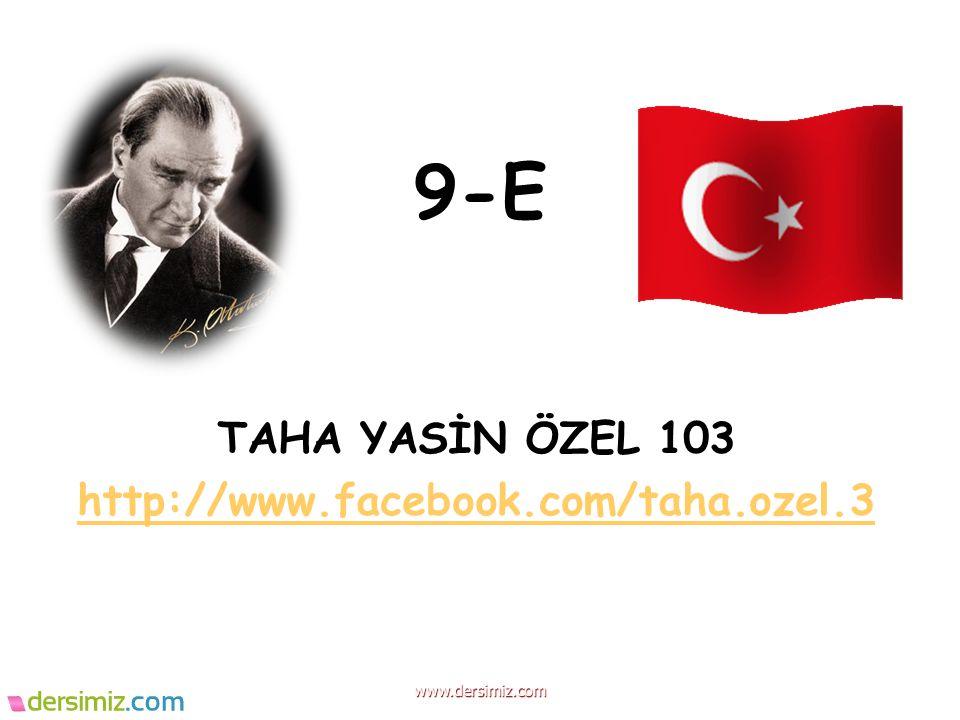 9-E TAHA YASİN ÖZEL 103 http://www.facebook.com/taha.ozel.3 www.dersimiz.com