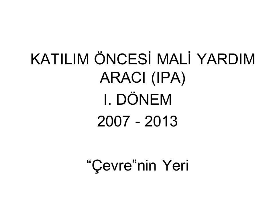 KATILIM ÖNCESİ MALİ YARDIM ARACI (IPA) I. DÖNEM 2007 - 2013 Çevre nin Yeri