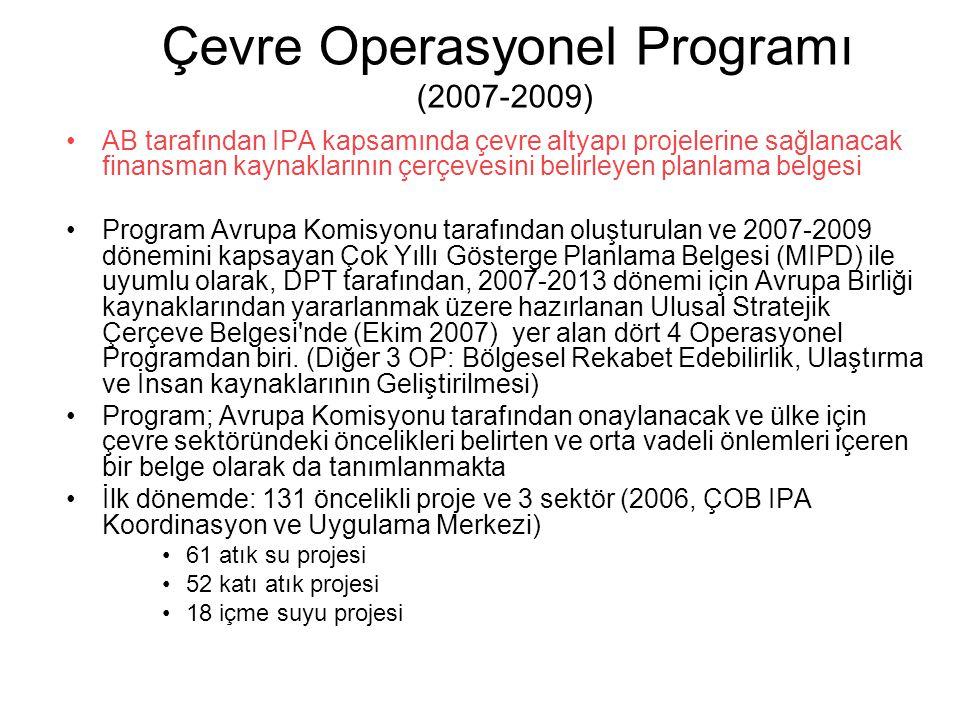 Çevre Operasyonel Programı (2007-2009) AB tarafından IPA kapsamında çevre altyapı projelerine sağlanacak finansman kaynaklarının çerçevesini belirleyen planlama belgesi Program Avrupa Komisyonu tarafından oluşturulan ve 2007-2009 dönemini kapsayan Çok Yıllı Gösterge Planlama Belgesi (MIPD) ile uyumlu olarak, DPT tarafından, 2007-2013 dönemi için Avrupa Birliği kaynaklarından yararlanmak üzere hazırlanan Ulusal Stratejik Çerçeve Belgesi nde (Ekim 2007) yer alan dört 4 Operasyonel Programdan biri.