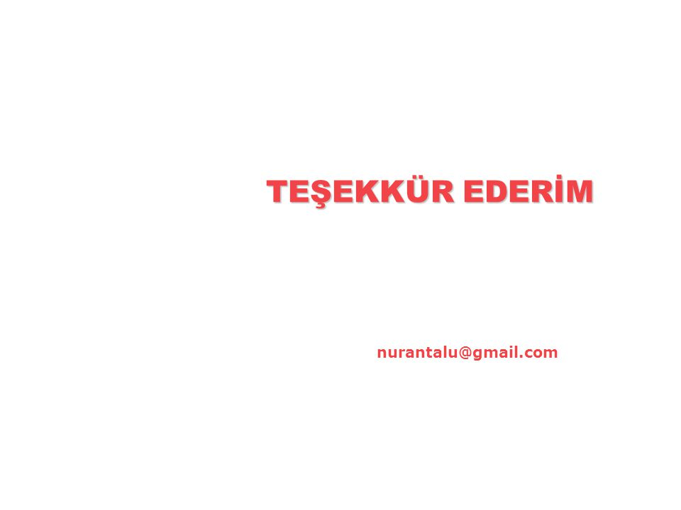 TEŞEKKÜR EDERİM nurantalu@gmail.com
