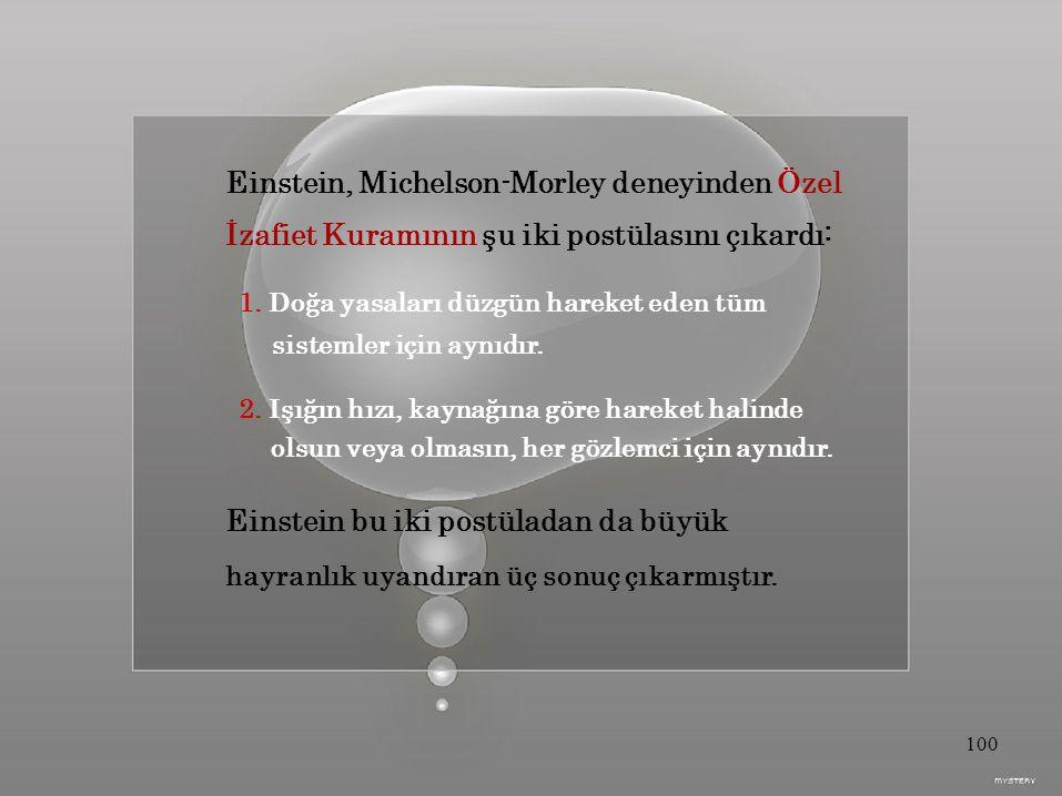 Einstein, Michelson-Morley deneyinden Özel İzafiet Kuramının şu iki postülasını çıkardı: 1.