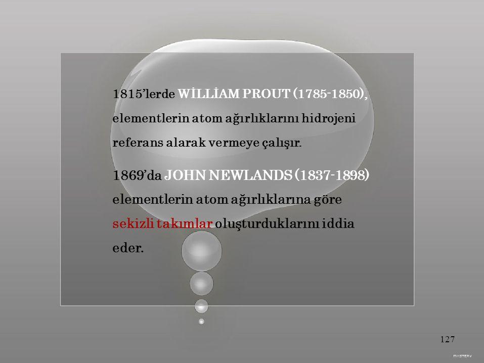 1815'lerde WİLLİAM PROUT (1785-1850), elementlerin atom ağırlıklarını hidrojeni referans alarak vermeye çalışır.