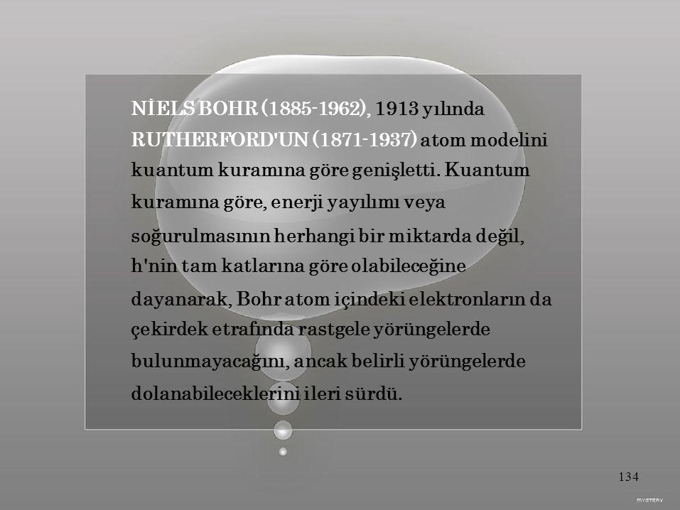 NİELS BOHR (1885-1962), 1913 yılında RUTHERFORD UN (1871-1937) atom modelini kuantum kuramına göre genişletti.