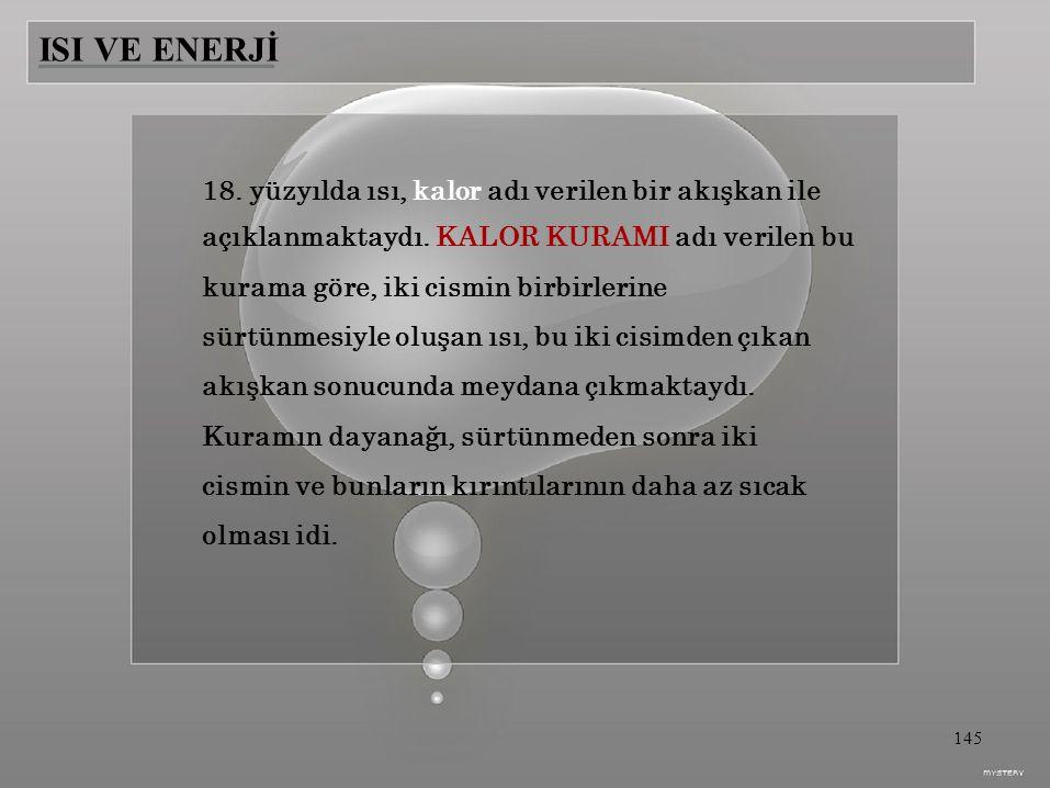 ISI VE ENERJİ 18.yüzyılda ısı, kalor adı verilen bir akışkan ile açıklanmaktaydı.