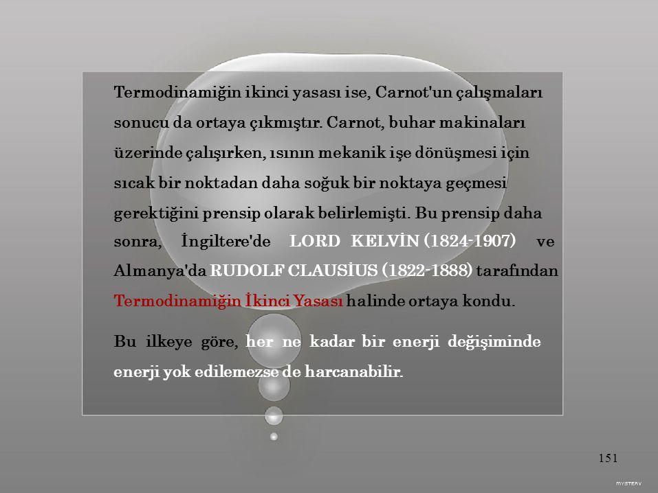Termodinamiğin ikinci yasası ise, Carnot un çalışmaları sonucu da ortaya çıkmıştır.