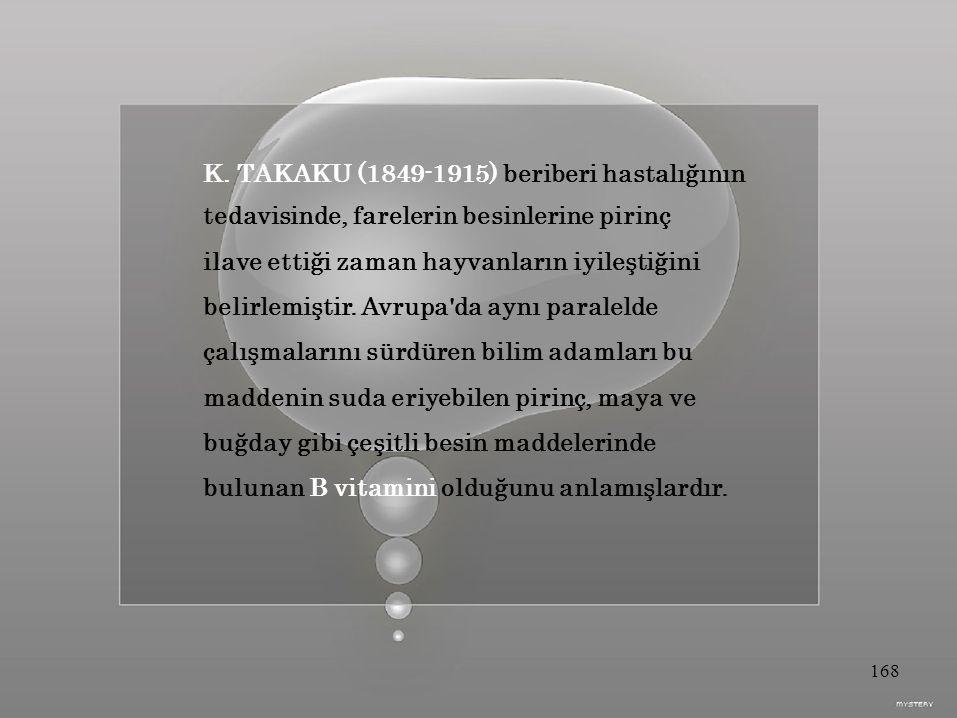 K. TAKAKU (1849-1915) beriberi hastalığının tedavisinde, farelerin besinlerine pirinç ilave ettiği zaman hayvanların iyileştiğini belirlemiştir. Avrup