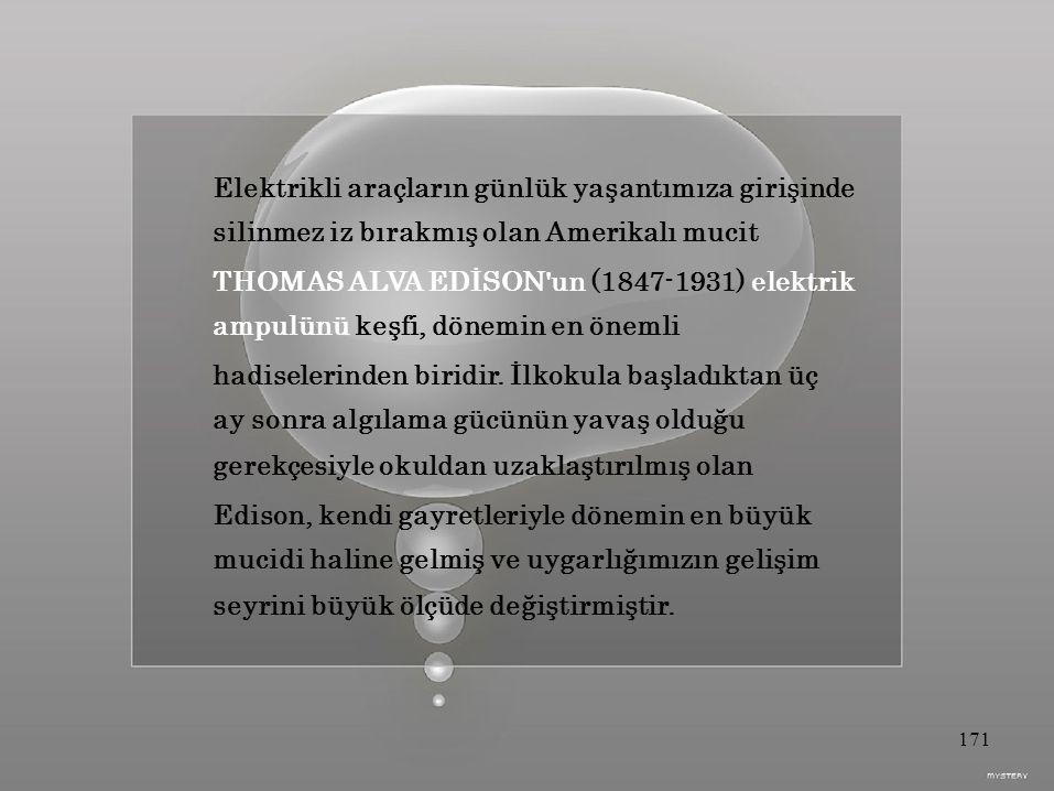 Elektrikli araçların günlük yaşantımıza girişinde silinmez iz bırakmış olan Amerikalı mucit THOMAS ALVA EDİSON un (1847-1931) elektrik ampulünü keşfi, dönemin en önemli hadiselerinden biridir.