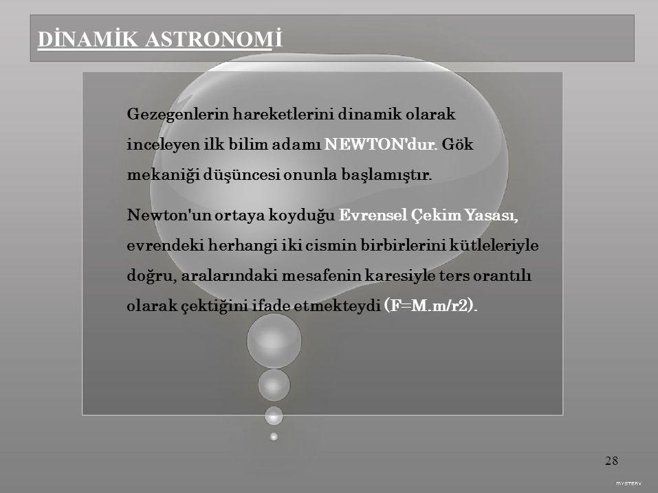 DİNAMİK ASTRONOMİ Gezegenlerin hareketlerini dinamik olarak inceleyen ilk bilim adamı NEWTON dur.