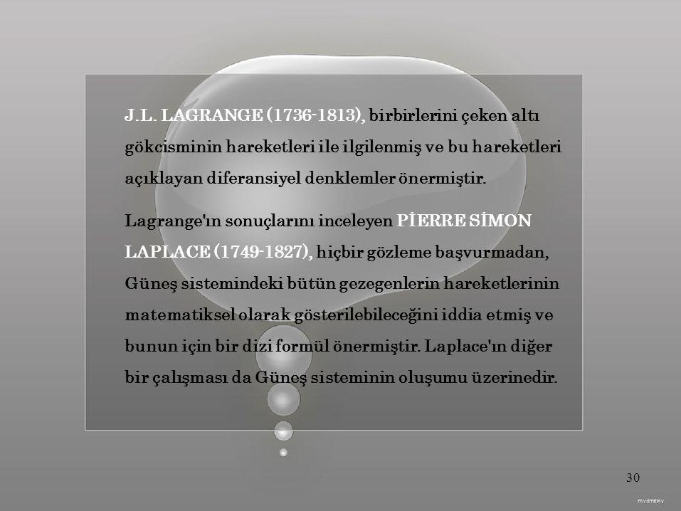J.L. LAGRANGE (1736-1813), birbirlerini çeken altı gökcisminin hareketleri ile ilgilenmiş ve bu hareketleri açıklayan diferansiyel denklemler önermişt