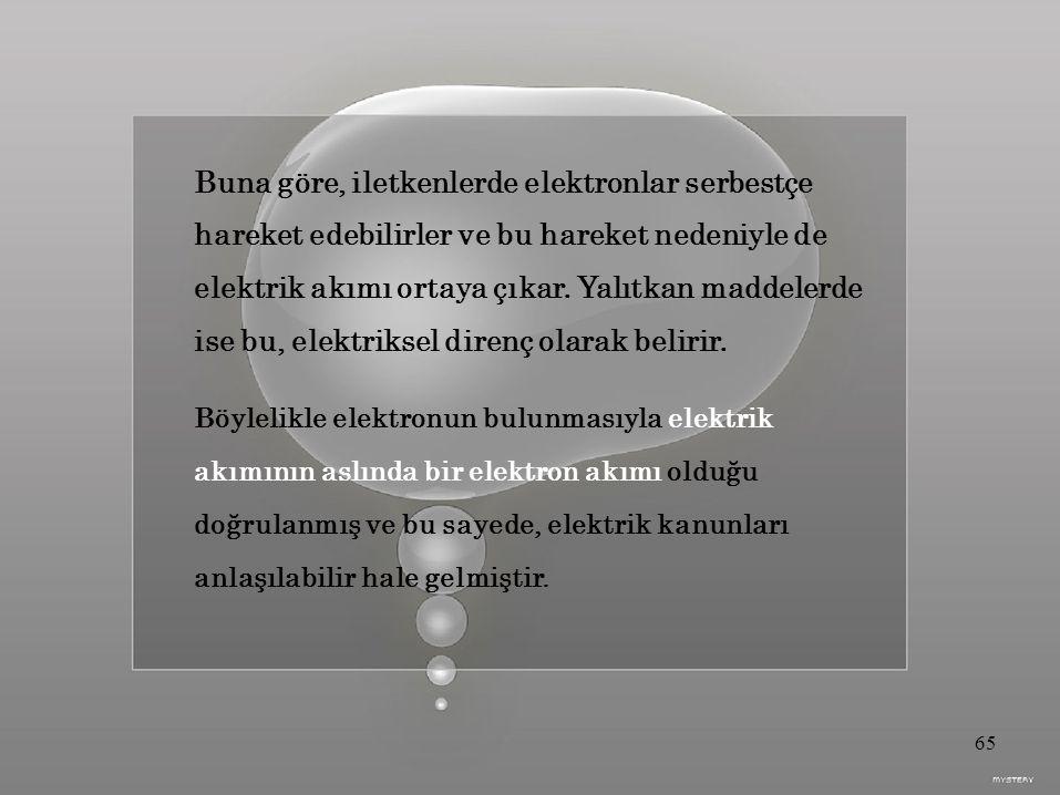 Buna göre, iletkenlerde elektronlar serbestçe hareket edebilirler ve bu hareket nedeniyle de elektrik akımı ortaya çıkar.