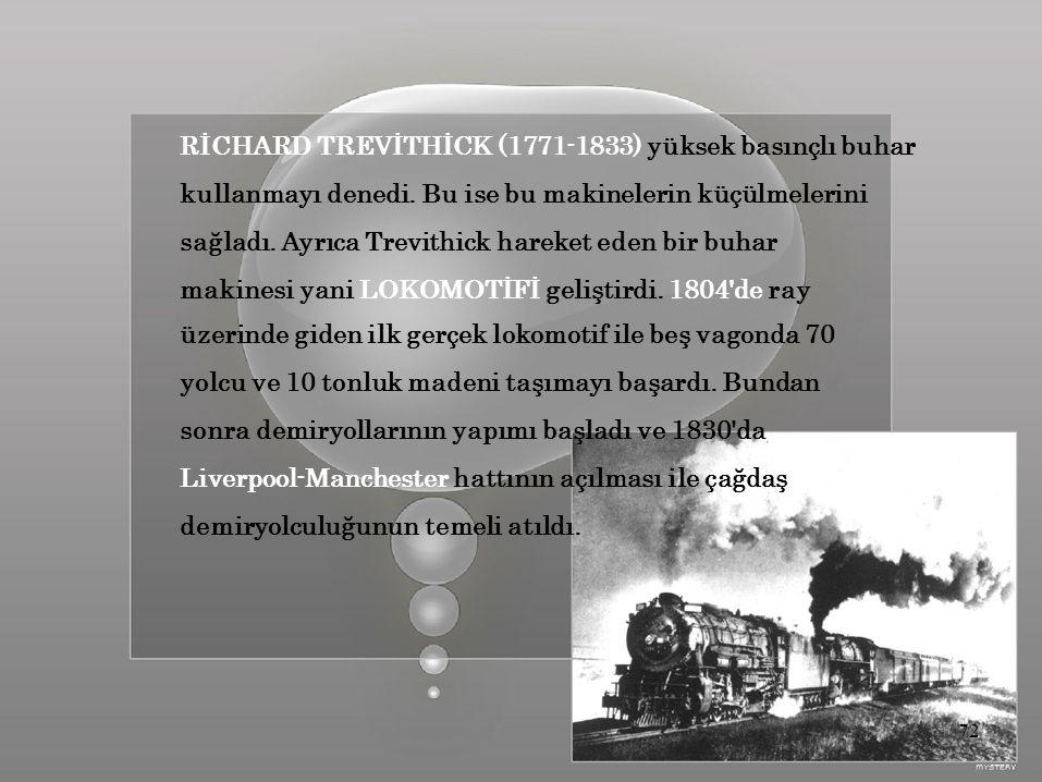 RİCHARD TREVİTHİCK (1771-1833) yüksek basınçlı buhar kullanmayı denedi.