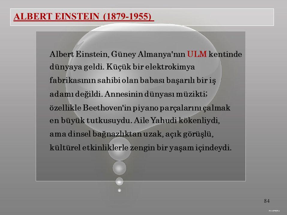 ALBERT EINSTEIN (1879-1955) Albert Einstein, Güney Almanya nın ULM kentinde dünyaya geldi.