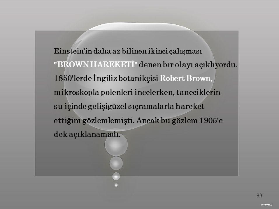 Einstein'in daha az bilinen ikinci çalışması BROWN HAREKETİ denen bir olayı açıklıyordu.