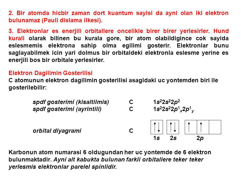 2. Bir atomda hicbir zaman dort kuantum sayisi da ayni olan iki elektron bulunamaz (Pauli dislama ilkesi). 3. Elektronlar es enerjili orbitallere once