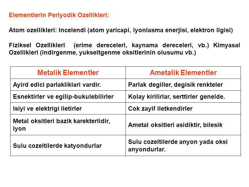 Elementlerin Periyodik Ozellikleri: Atom ozellikleri: Incelendi (atom yaricapi, iyonlasma enerjisi, elektron ilgisi) Fiziksel Ozellikleri (erime derec