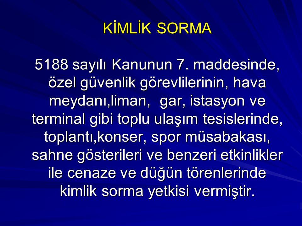 KİMLİK SORMA 5188 sayılı Kanunun 7.