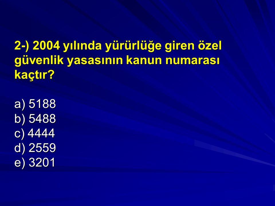 2-) 2004 yılında yürürlüğe giren özel güvenlik yasasının kanun numarası kaçtır.