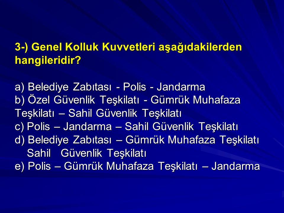 3-) Genel Kolluk Kuvvetleri aşağıdakilerden hangileridir.