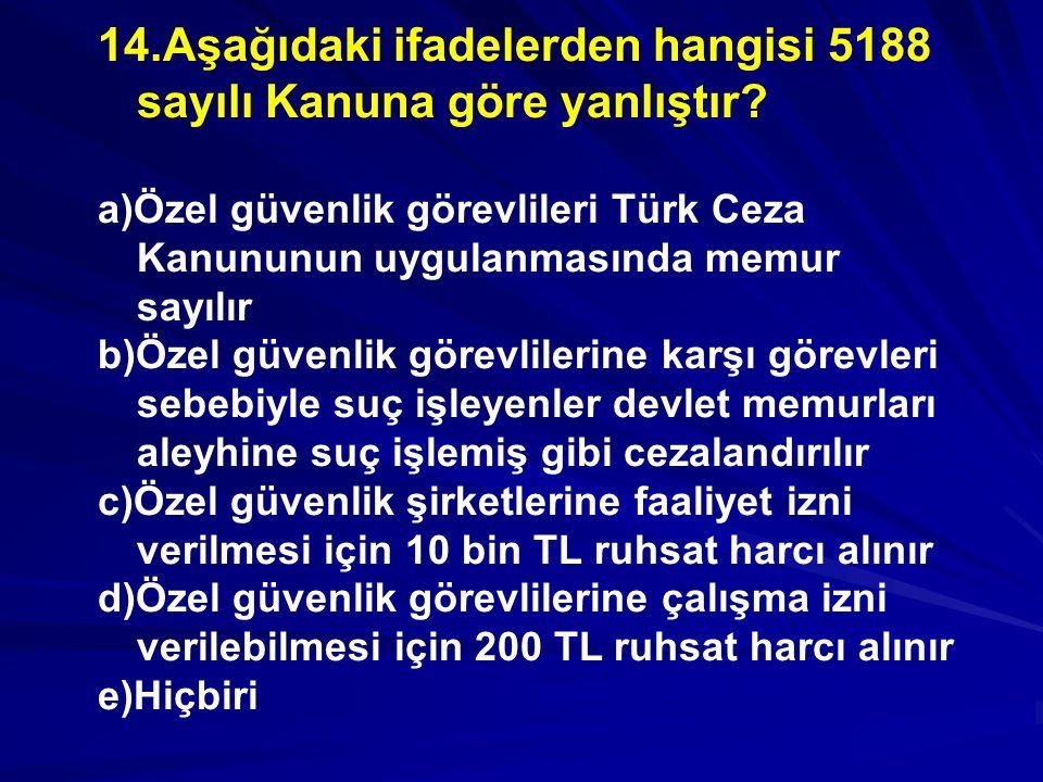 14.Aşağıdaki ifadelerden hangisi 5188 sayılı Kanuna göre yanlıştır.