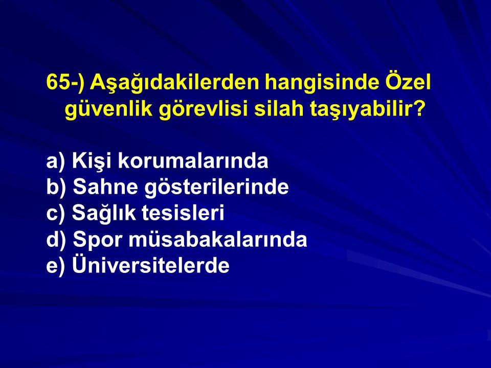 65-) Aşağıdakilerden hangisinde Özel güvenlik görevlisi silah taşıyabilir.