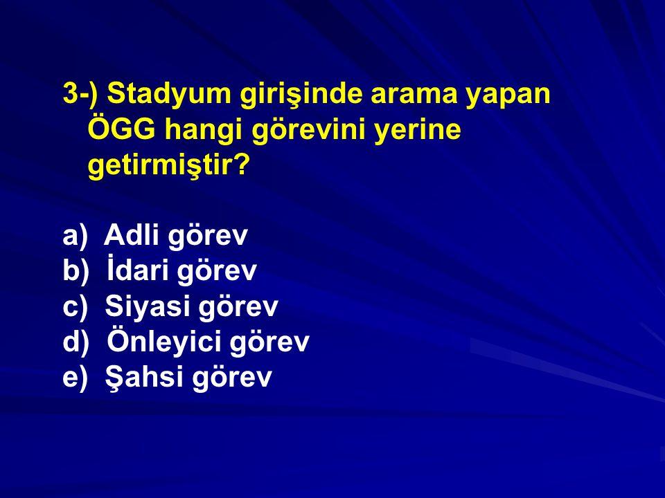3-) Stadyum girişinde arama yapan ÖGG hangi görevini yerine getirmiştir.