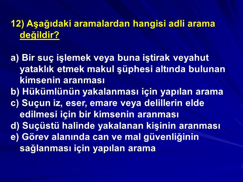 12) Aşağıdaki aramalardan hangisi adli arama değildir.