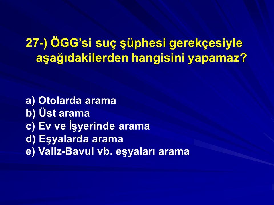 27-) ÖGG'si suç şüphesi gerekçesiyle aşağıdakilerden hangisini yapamaz.