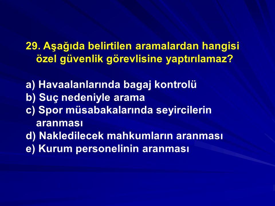 29.Aşağıda belirtilen aramalardan hangisi özel güvenlik görevlisine yaptırılamaz.