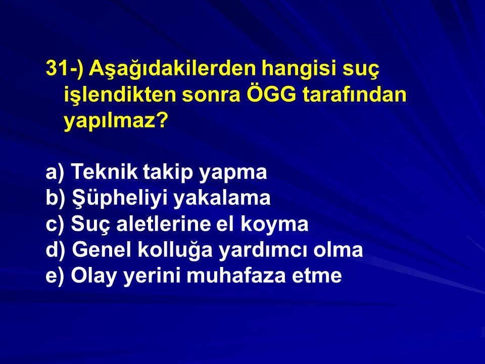 31-) Aşağıdakilerden hangisi suç işlendikten sonra ÖGG tarafından yapılmaz.