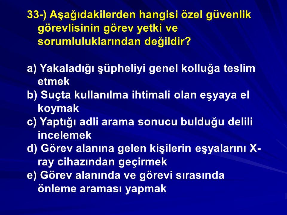33-) Aşağıdakilerden hangisi özel güvenlik görevlisinin görev yetki ve sorumluluklarından değildir.