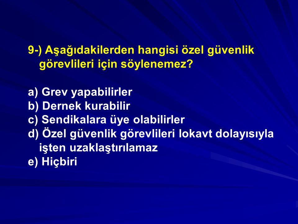 9-) Aşağıdakilerden hangisi özel güvenlik görevlileri için söylenemez.