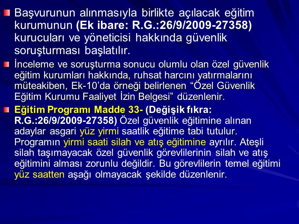 Başvurunun alınmasıyla birlikte açılacak eğitim kurumunun (Ek ibare: R.G.:26/9/2009-27358) kurucuları ve yöneticisi hakkında güvenlik soruşturması başlatılır.