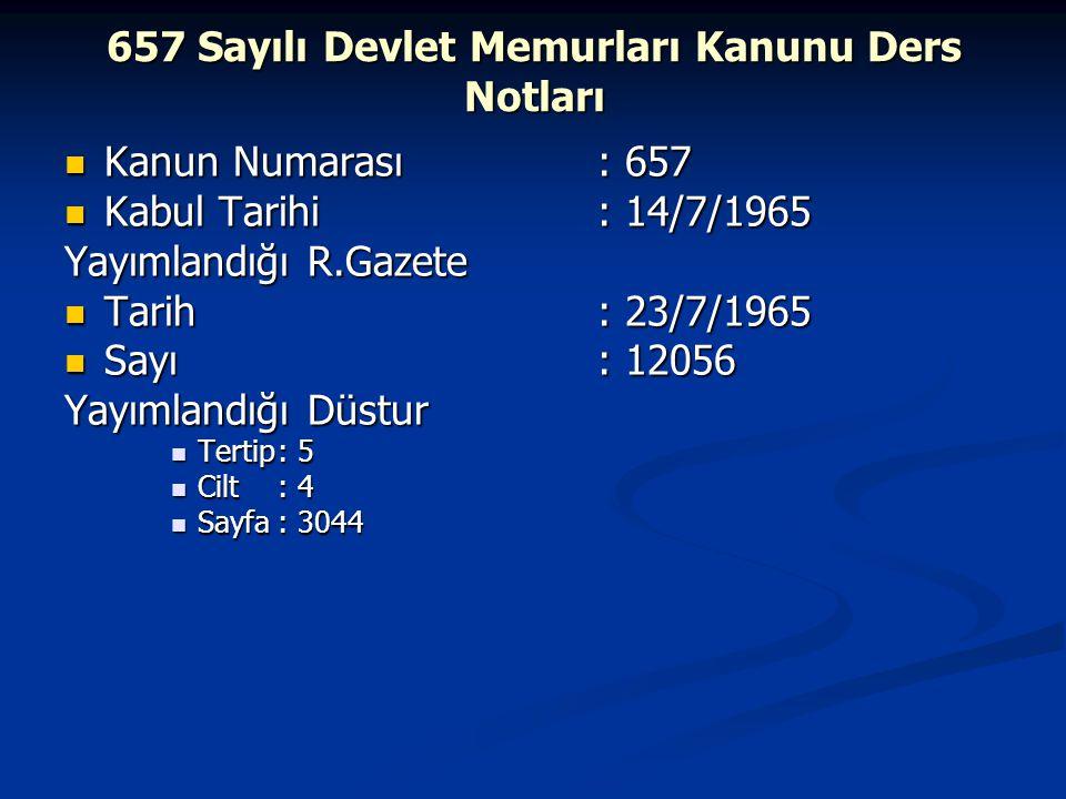 657 Sayılı Devlet Memurları Kanunu Ders Notları Kanun Numarası: 657 Kanun Numarası: 657 Kabul Tarihi: 14/7/1965 Kabul Tarihi: 14/7/1965 Yayımlandığı R