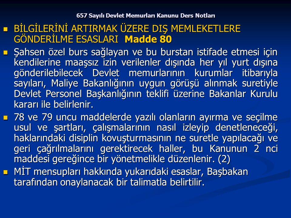657 Sayılı Devlet Memurları Kanunu Ders Notları BİLGİLERİNİ ARTIRMAK ÜZERE DIŞ MEMLEKETLERE GÖNDERİLME ESASLARI Madde 80 BİLGİLERİNİ ARTIRMAK ÜZERE DI