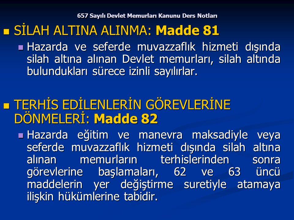 657 Sayılı Devlet Memurları Kanunu Ders Notları SİLAH ALTINA ALINMA: Madde 81 SİLAH ALTINA ALINMA: Madde 81 Hazarda ve seferde muvazzaflık hizmeti dış